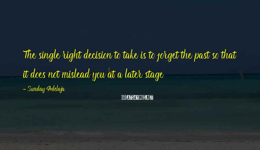 Sunday Adelaja Sayings: The single right decision to take is to forget the past so that it does