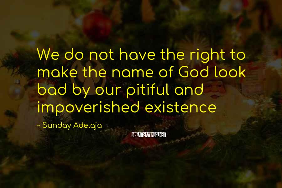 Sunday Adelaja Sayings: We do not have the right to make the name of God look bad by