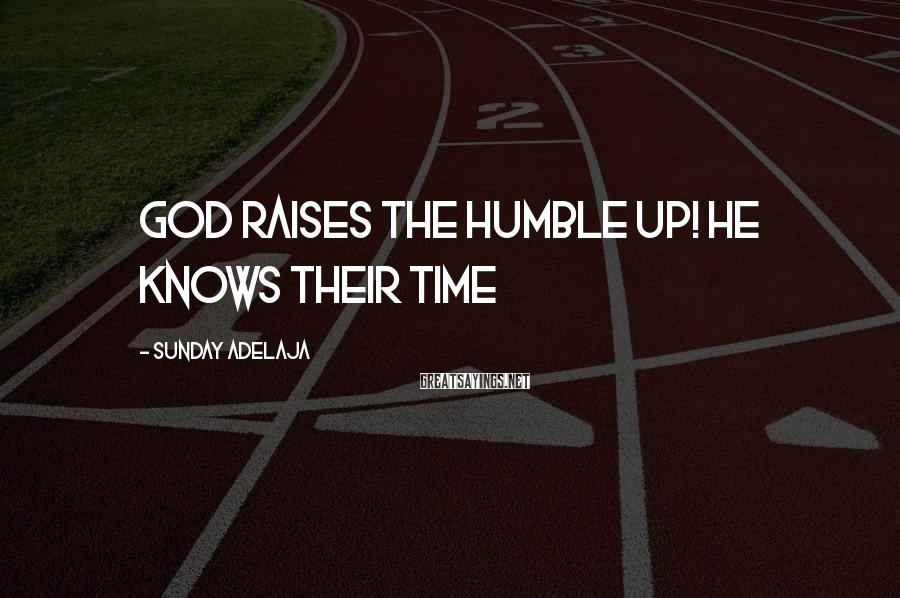Sunday Adelaja Sayings: God raises the humble up! He knows their time