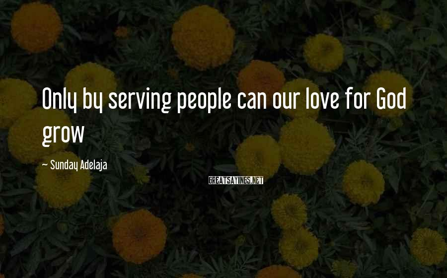 Sunday Adelaja Sayings: Only by serving people can our love for God grow
