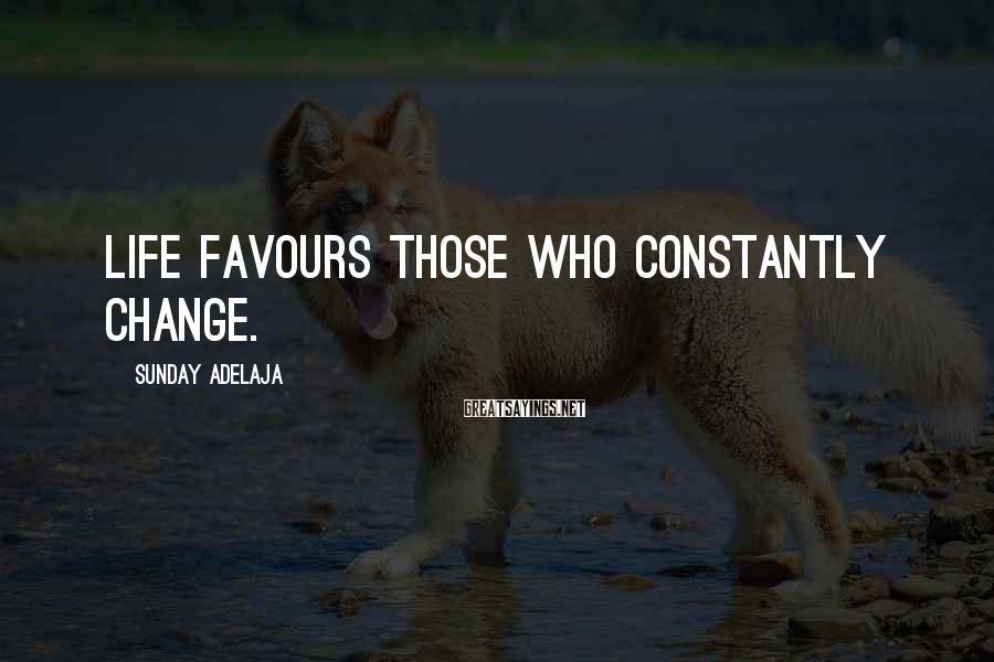 Sunday Adelaja Sayings: Life favours those who constantly change.