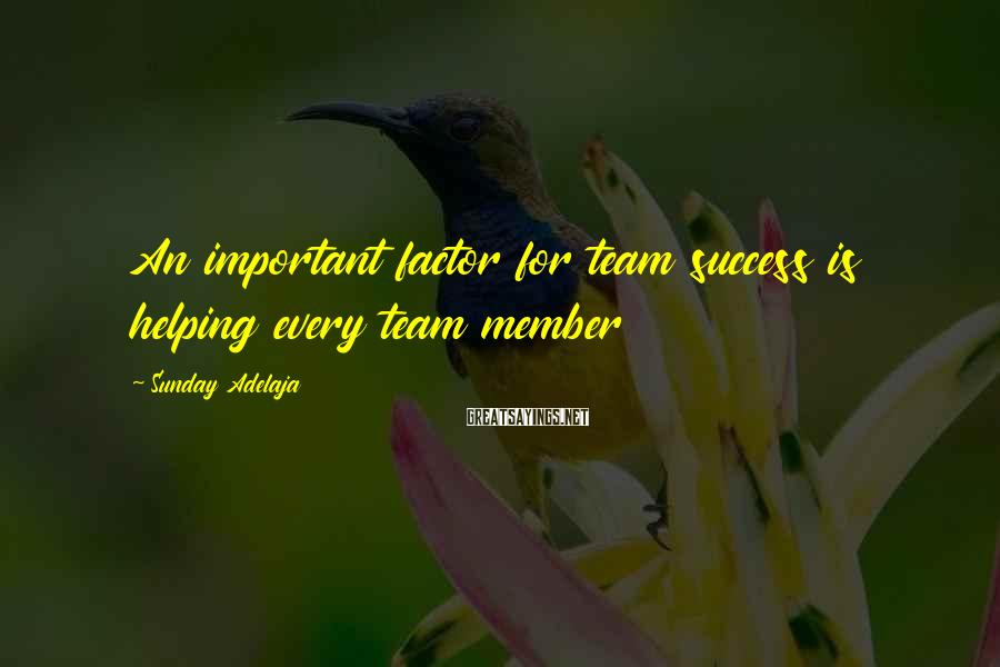 Sunday Adelaja Sayings: An important factor for team success is helping every team member