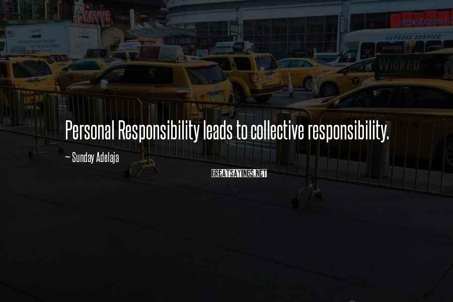 Sunday Adelaja Sayings: Personal Responsibility leads to collective responsibility.