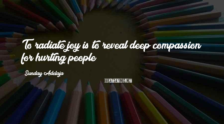 Sunday Adelaja Sayings: To radiate joy is to reveal deep compassion for hurting people