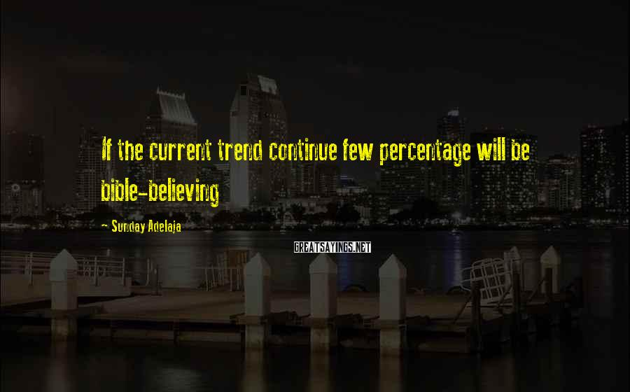 Sunday Adelaja Sayings: If the current trend continue few percentage will be bible-believing