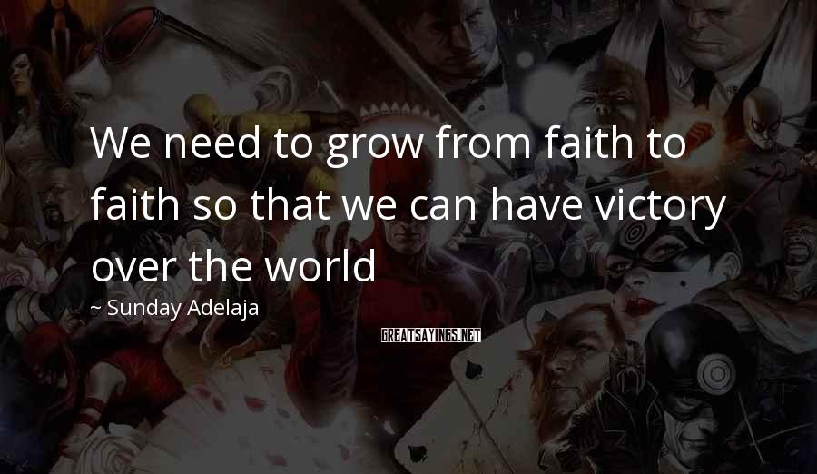 Sunday Adelaja Sayings: We need to grow from faith to faith so that we can have victory over