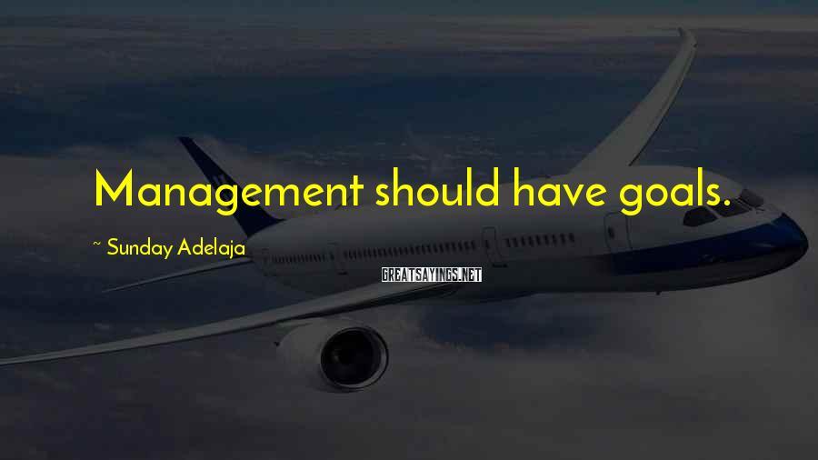 Sunday Adelaja Sayings: Management should have goals.