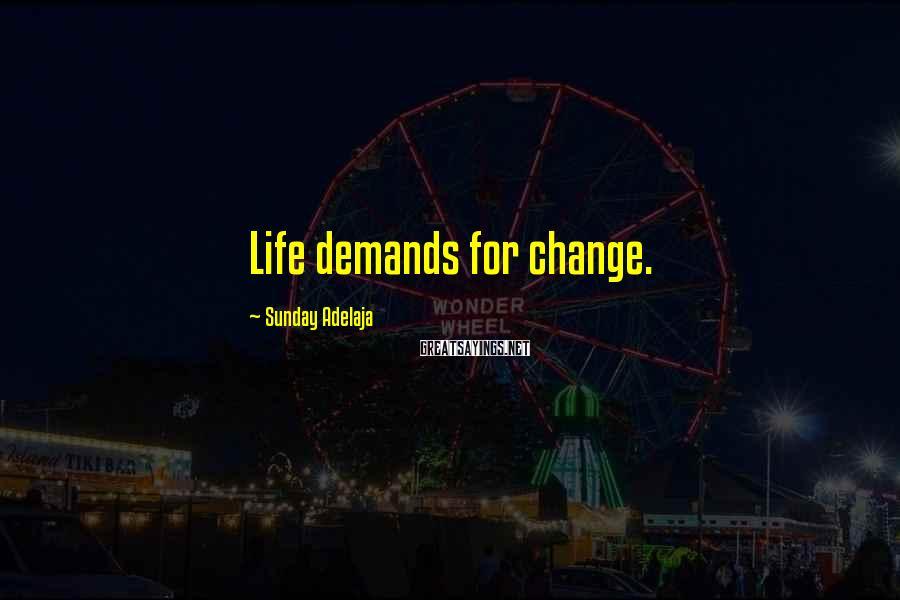 Sunday Adelaja Sayings: Life demands for change.
