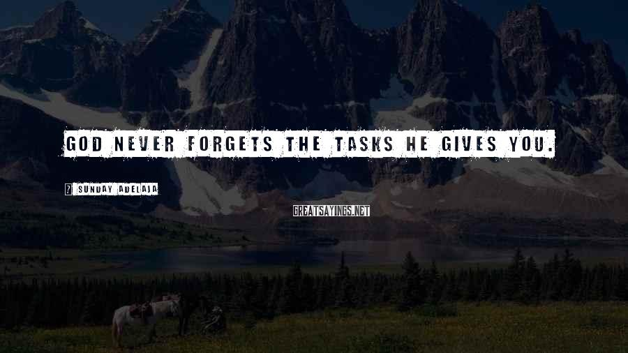 Sunday Adelaja Sayings: God never forgets the tasks He gives you.