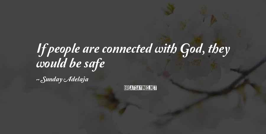 Sunday Adelaja Sayings: If people are connected with God, they would be safe