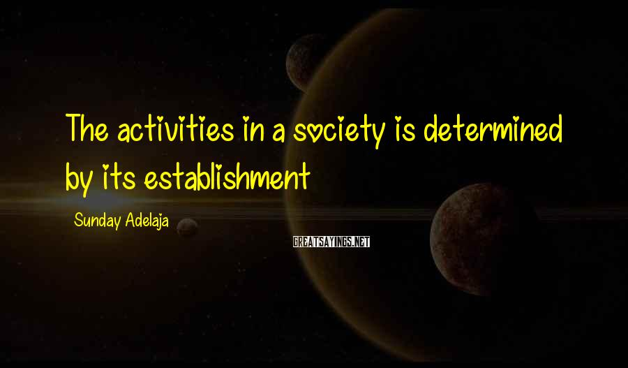 Sunday Adelaja Sayings: The activities in a society is determined by its establishment