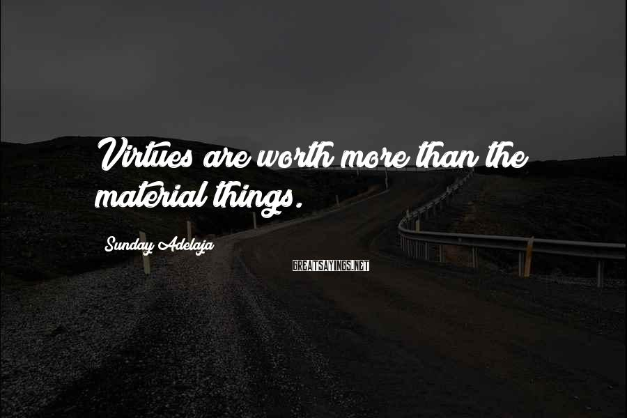 Sunday Adelaja Sayings: Virtues are worth more than the material things.