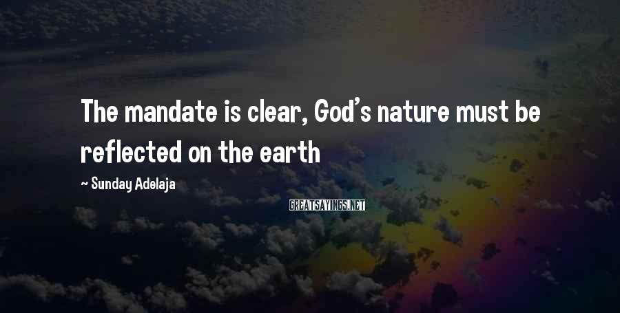 Sunday Adelaja Sayings: The mandate is clear, God's nature must be reflected on the earth