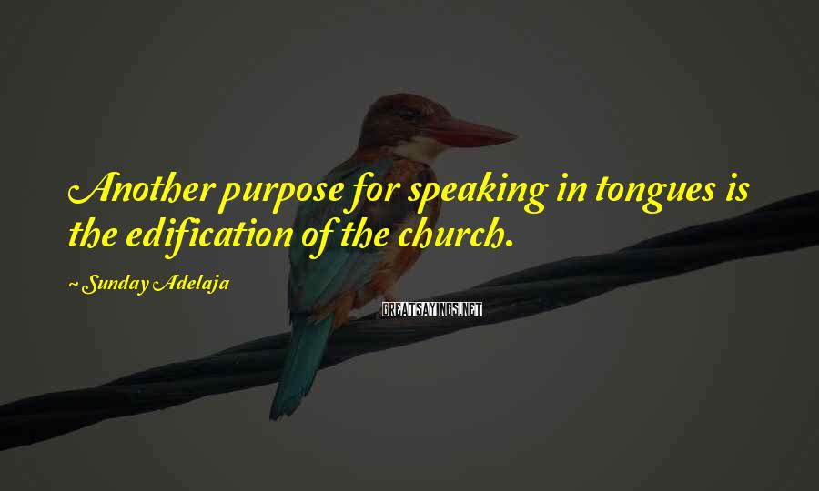 Sunday Adelaja Sayings: Another purpose for speaking in tongues is the edification of the church.