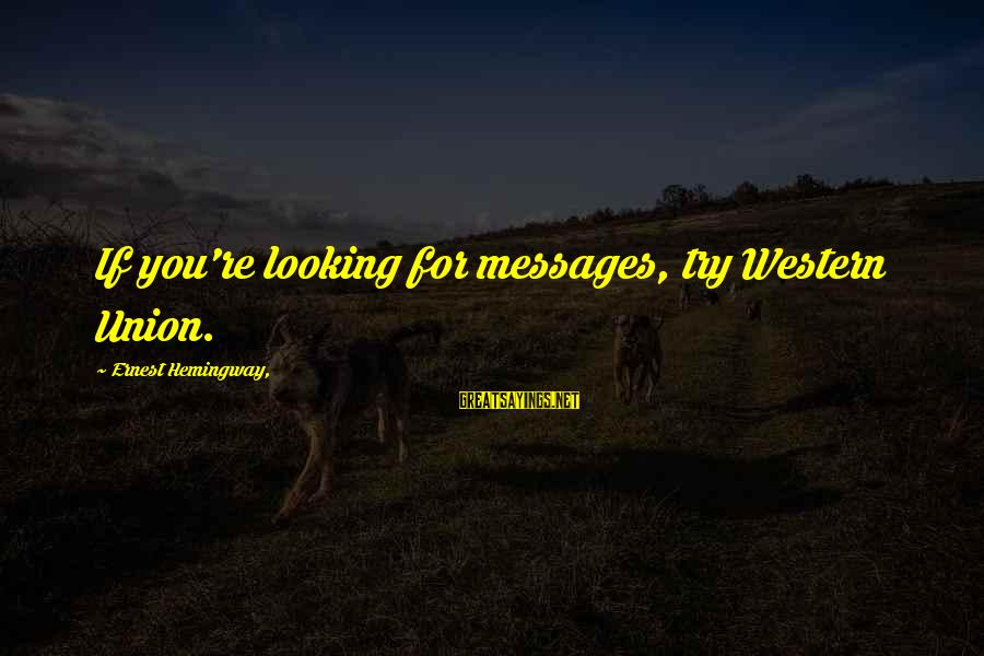 Sunday Morning Funny Sayings By Ernest Hemingway,: If you're looking for messages, try Western Union.