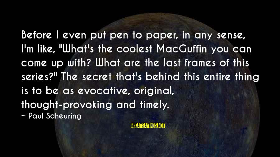 "Sunday Morning Funny Sayings By Paul Scheuring: Before I even put pen to paper, in any sense, I'm like, ""What's the coolest"