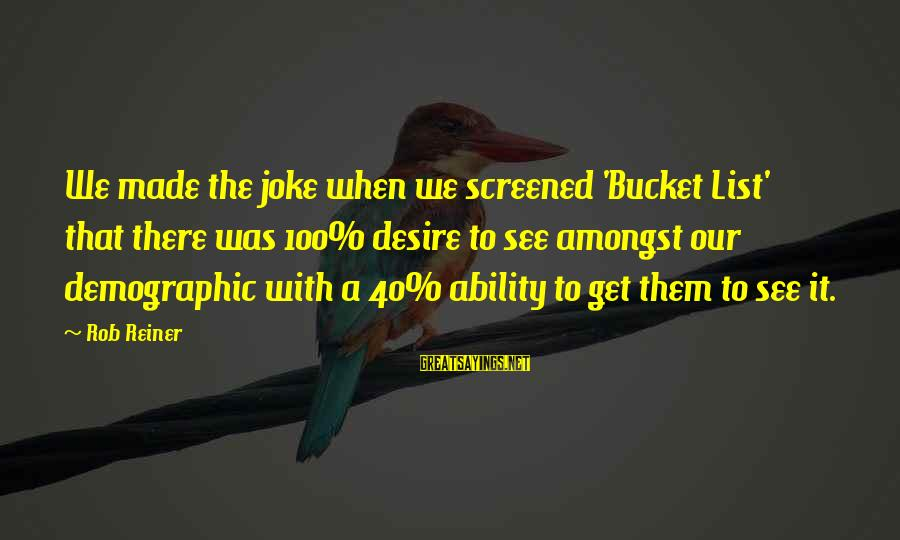 Sunday Morning Funny Sayings By Rob Reiner: We made the joke when we screened 'Bucket List' that there was 100% desire to
