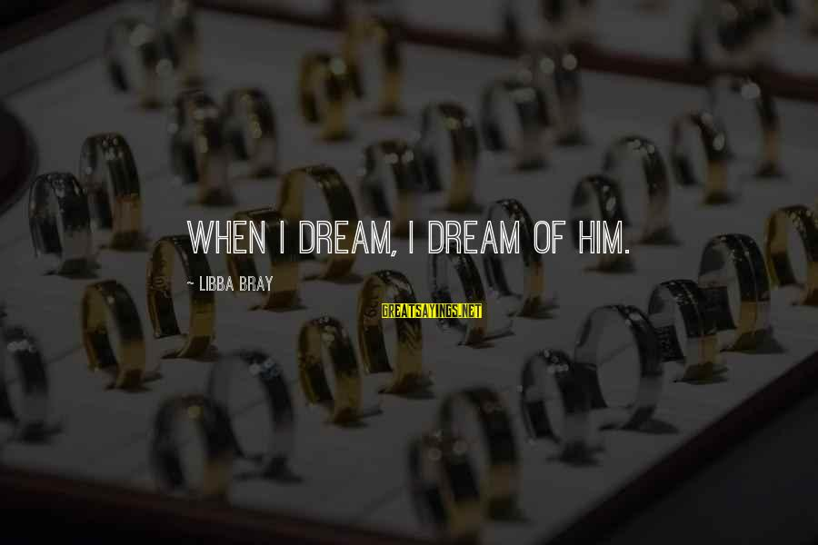 Sunderered Sayings By Libba Bray: When I dream, I dream of him.