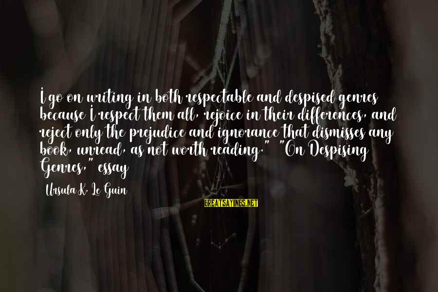 Sunderered Sayings By Ursula K. Le Guin: I go on writing in both respectable and despised genres because I respect them all,