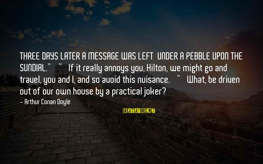 """Sundial Sayings By Arthur Conan Doyle: THREE DAYS LATER A MESSAGE WAS LEFT UNDER A PEBBLE UPON THE SUNDIAL."""" """"'If it"""