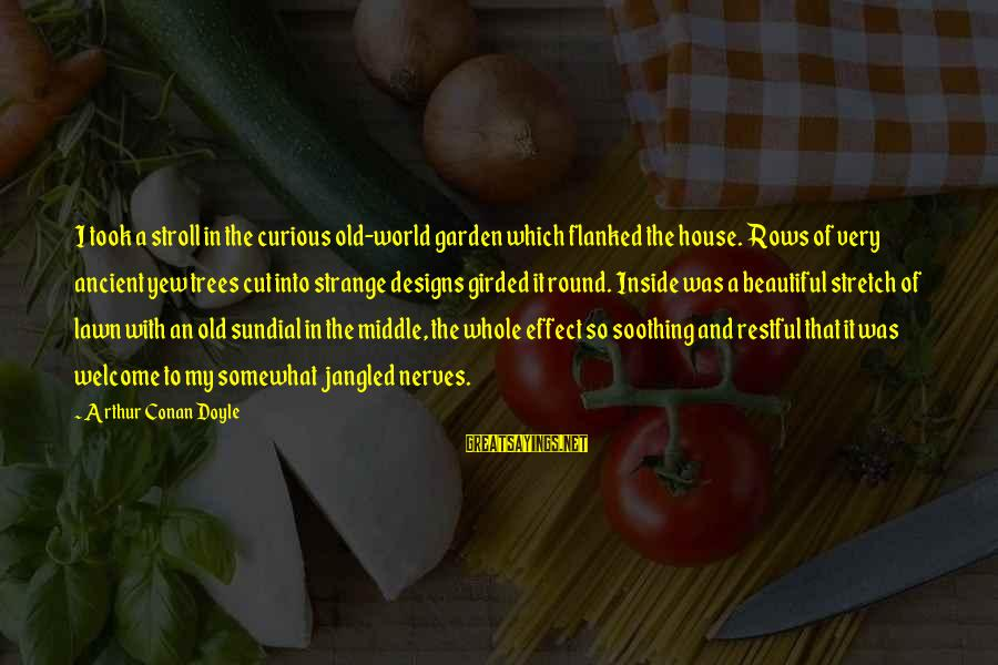 Sundial Sayings By Arthur Conan Doyle: I took a stroll in the curious old-world garden which flanked the house. Rows of
