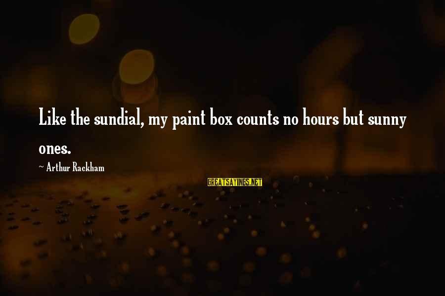 Sundial Sayings By Arthur Rackham: Like the sundial, my paint box counts no hours but sunny ones.
