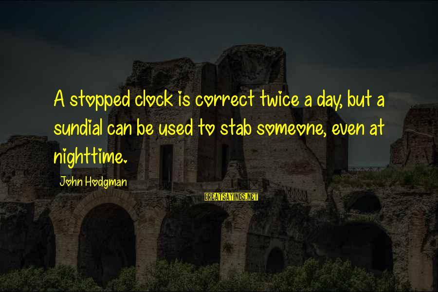 Sundial Sayings By John Hodgman: A stopped clock is correct twice a day, but a sundial can be used to