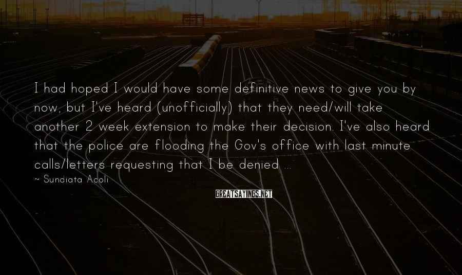 Sundiata Acoli Sayings: I had hoped I would have some definitive news to give you by now, but