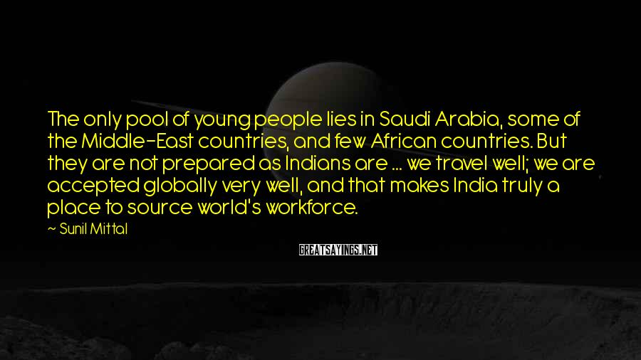 Sunil Mittal Sayings: The only pool of young people lies in Saudi Arabia, some of the Middle-East countries,