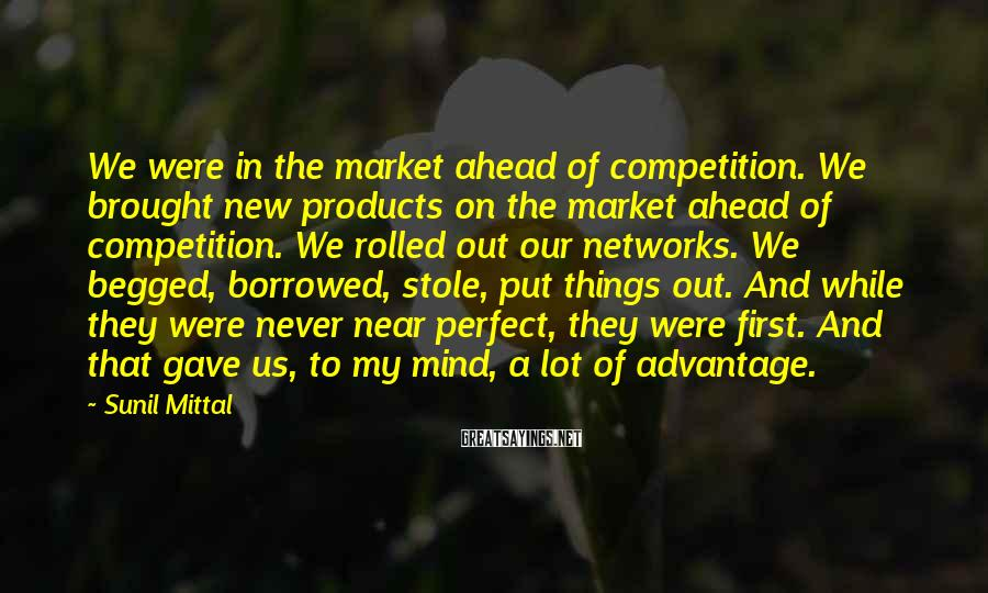 Sunil Mittal Sayings: We were in the market ahead of competition. We brought new products on the market