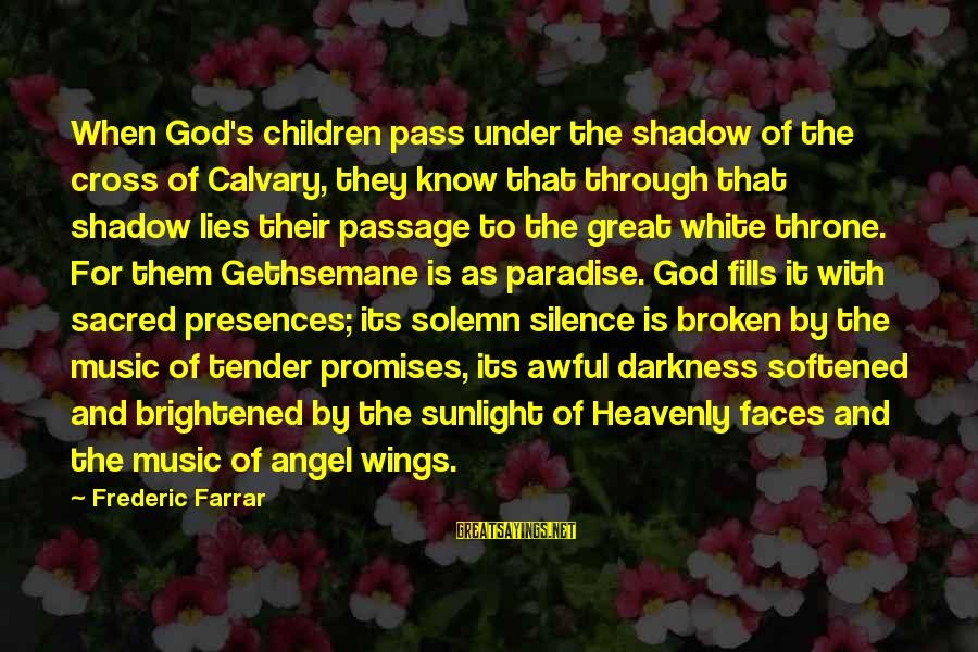 Sunlight And Darkness Sayings By Frederic Farrar: When God's children pass under the shadow of the cross of Calvary, they know that