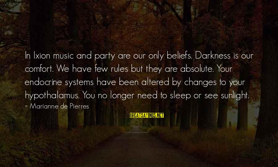 Sunlight And Darkness Sayings By Marianne De Pierres: In Ixion music and party are our only beliefs. Darkness is our comfort. We have