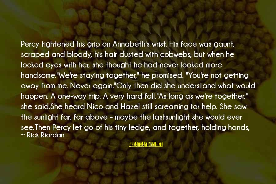 Sunlight And Darkness Sayings By Rick Riordan: Percy tightened his grip on Annabeth's wrist. His face was gaunt, scraped and bloody, his
