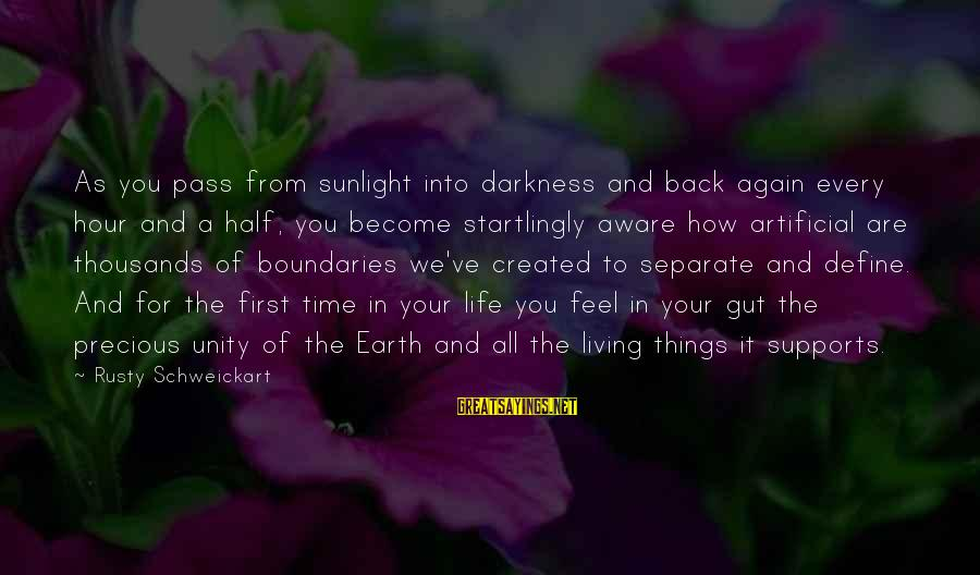 Sunlight And Darkness Sayings By Rusty Schweickart: As you pass from sunlight into darkness and back again every hour and a half,