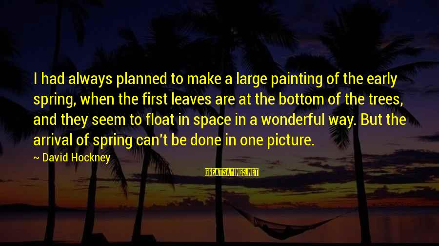 Sunsets And Friendship Sayings By David Hockney: I had always planned to make a large painting of the early spring, when the
