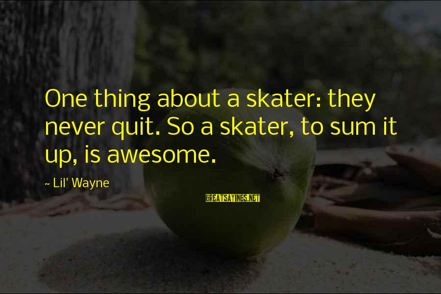 Sunsets And Friendship Sayings By Lil' Wayne: One thing about a skater: they never quit. So a skater, to sum it up,