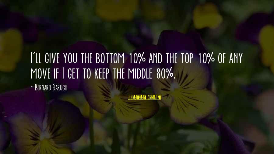Super Long Inspirational Sayings By Bernard Baruch: I'll give you the bottom 10% and the top 10% of any move if I