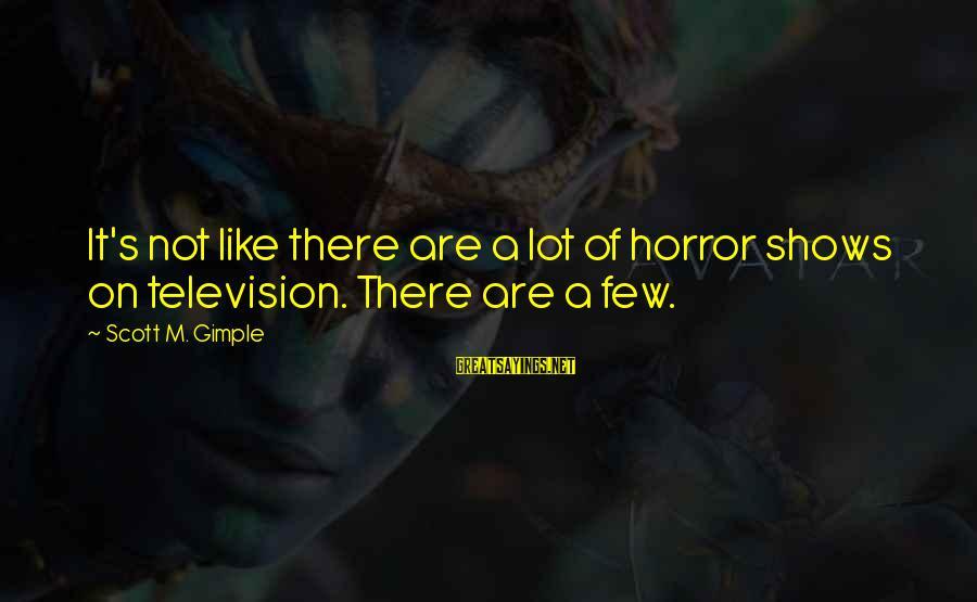Super Long Inspirational Sayings By Scott M. Gimple: It's not like there are a lot of horror shows on television. There are a