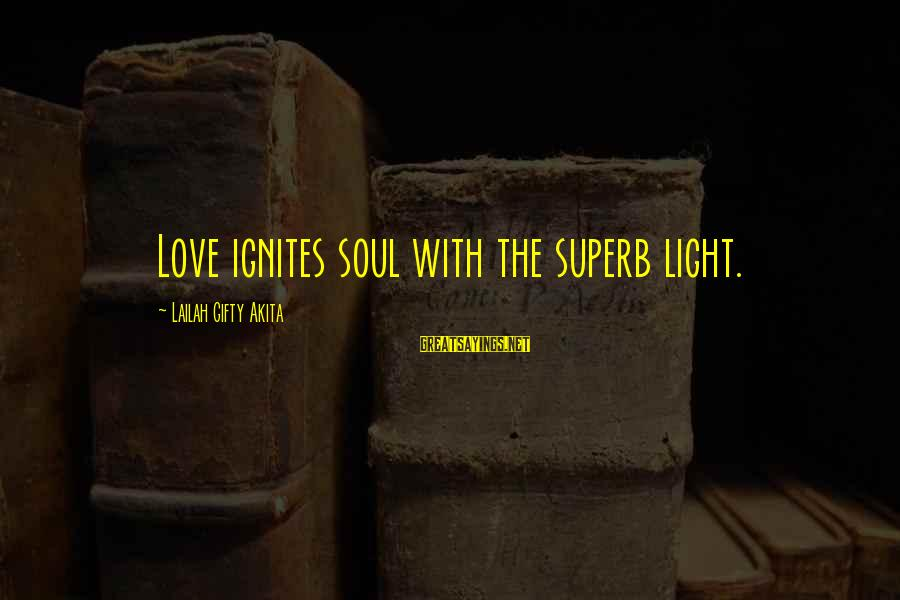 Superb Inspirational Sayings By Lailah Gifty Akita: Love ignites soul with the superb light.