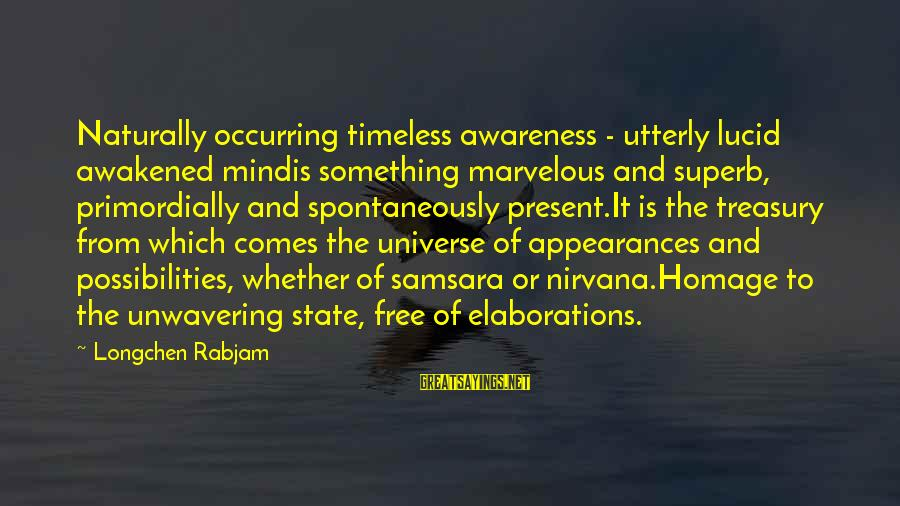 Superb Inspirational Sayings By Longchen Rabjam: Naturally occurring timeless awareness - utterly lucid awakened mindis something marvelous and superb, primordially and