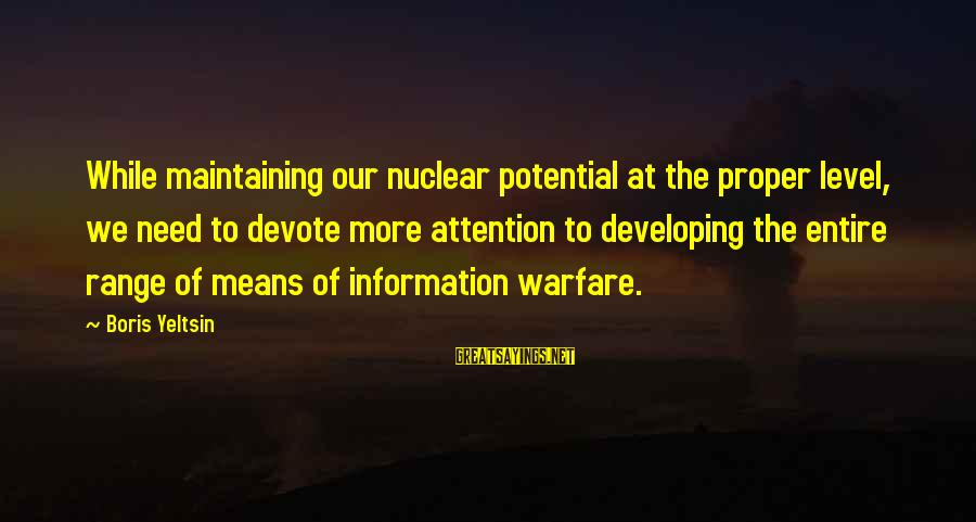 Supercortemaggiore Sayings By Boris Yeltsin: While maintaining our nuclear potential at the proper level, we need to devote more attention