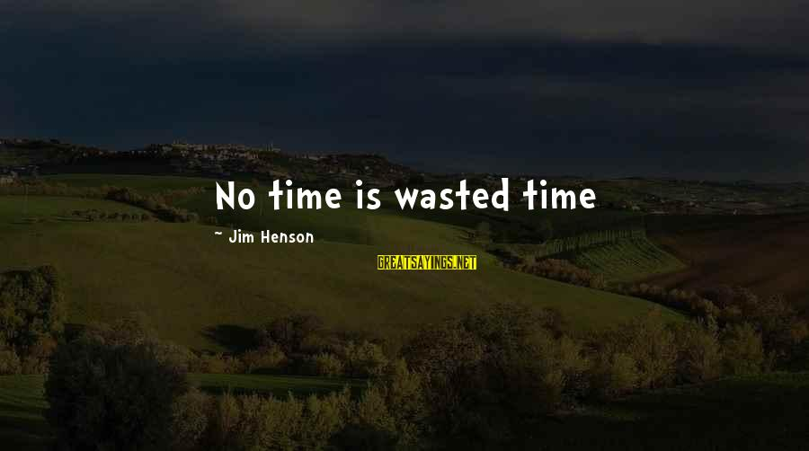 Supercortemaggiore Sayings By Jim Henson: No time is wasted time