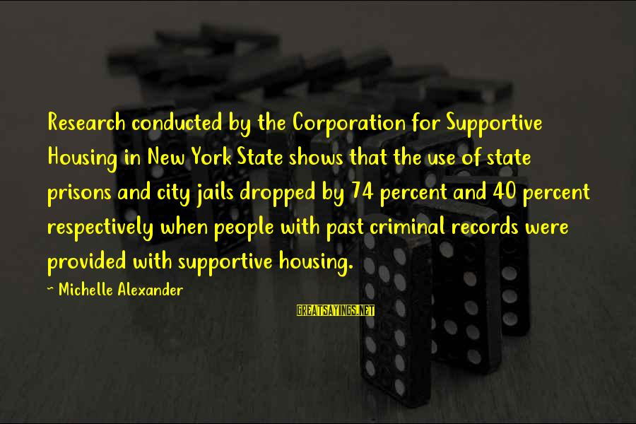 Supercortemaggiore Sayings By Michelle Alexander: Research conducted by the Corporation for Supportive Housing in New York State shows that the