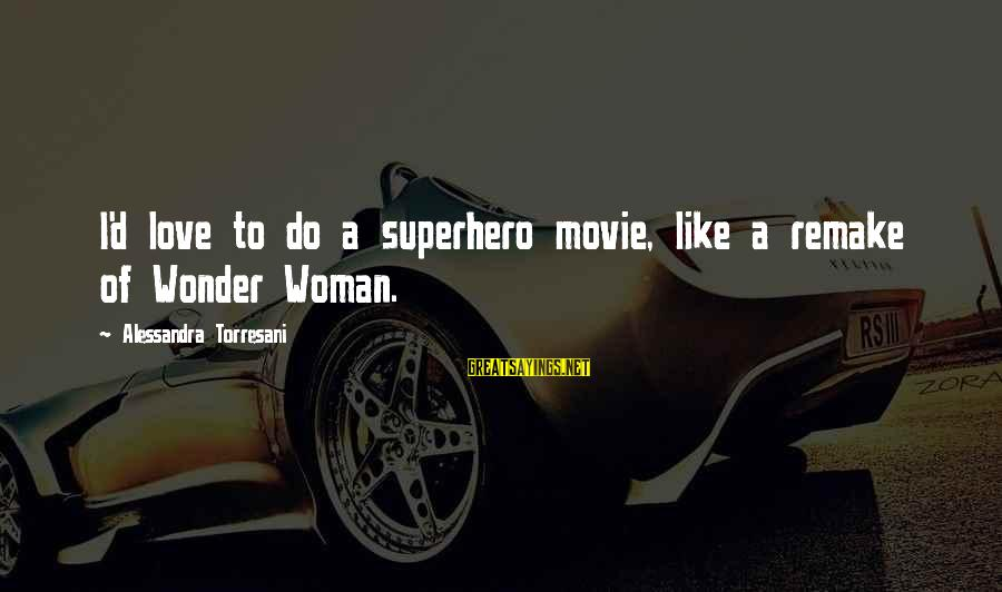 Superhero Love Sayings By Alessandra Torresani: I'd love to do a superhero movie, like a remake of Wonder Woman.