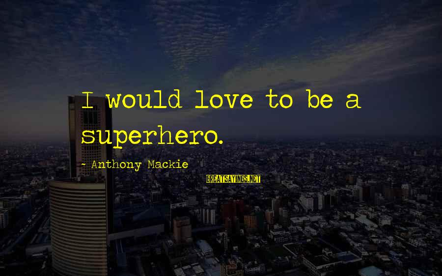 Superhero Love Sayings By Anthony Mackie: I would love to be a superhero.