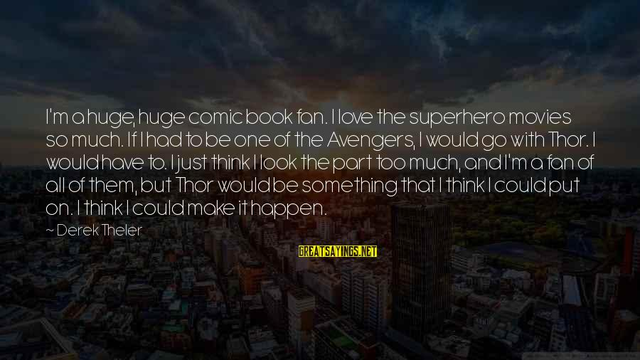 Superhero Love Sayings By Derek Theler: I'm a huge, huge comic book fan. I love the superhero movies so much. If