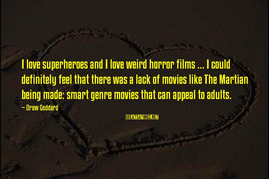 Superhero Love Sayings By Drew Goddard: I love superheroes and I love weird horror films ... I could definitely feel that