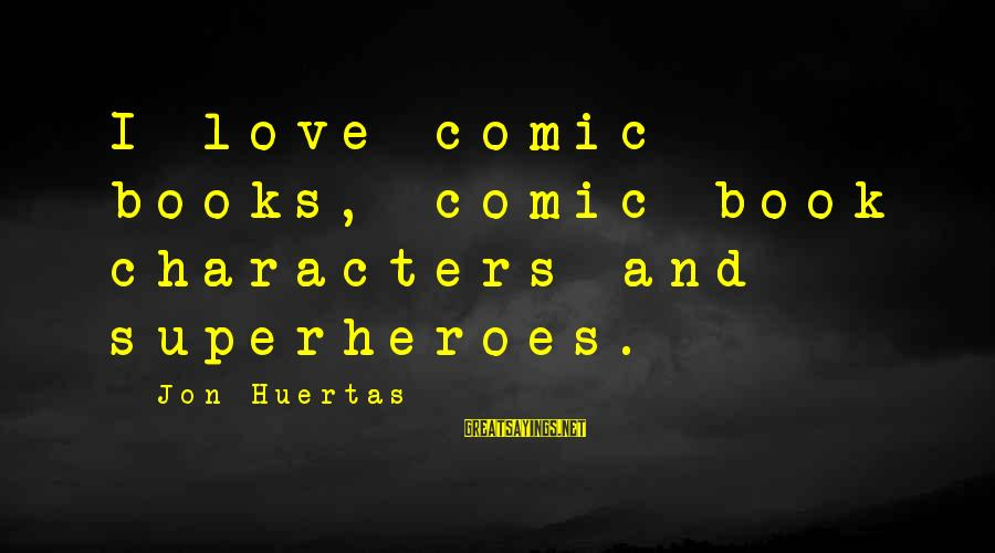 Superhero Love Sayings By Jon Huertas: I love comic books, comic book characters and superheroes.