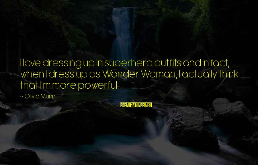 Superhero Love Sayings By Olivia Munn: I love dressing up in superhero outfits and in fact, when I dress up as