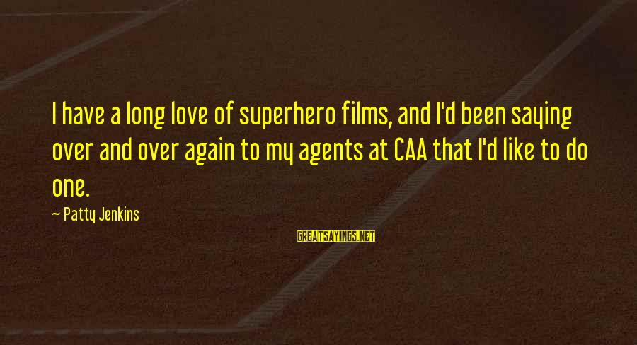 Superhero Love Sayings By Patty Jenkins: I have a long love of superhero films, and I'd been saying over and over